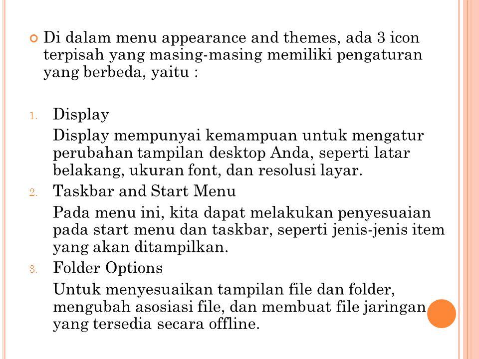 Di dalam menu appearance and themes, ada 3 icon terpisah yang masing-masing memiliki pengaturan yang berbeda, yaitu : 1. Display Display mempunyai kem