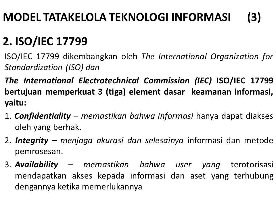 MODEL TATAKELOLA TEKNOLOGI INFORMASI (3) 2. ISO/IEC 17799 ISO/IEC 17799 dikembangkan oleh The International Organization for Standardization (ISO) dan