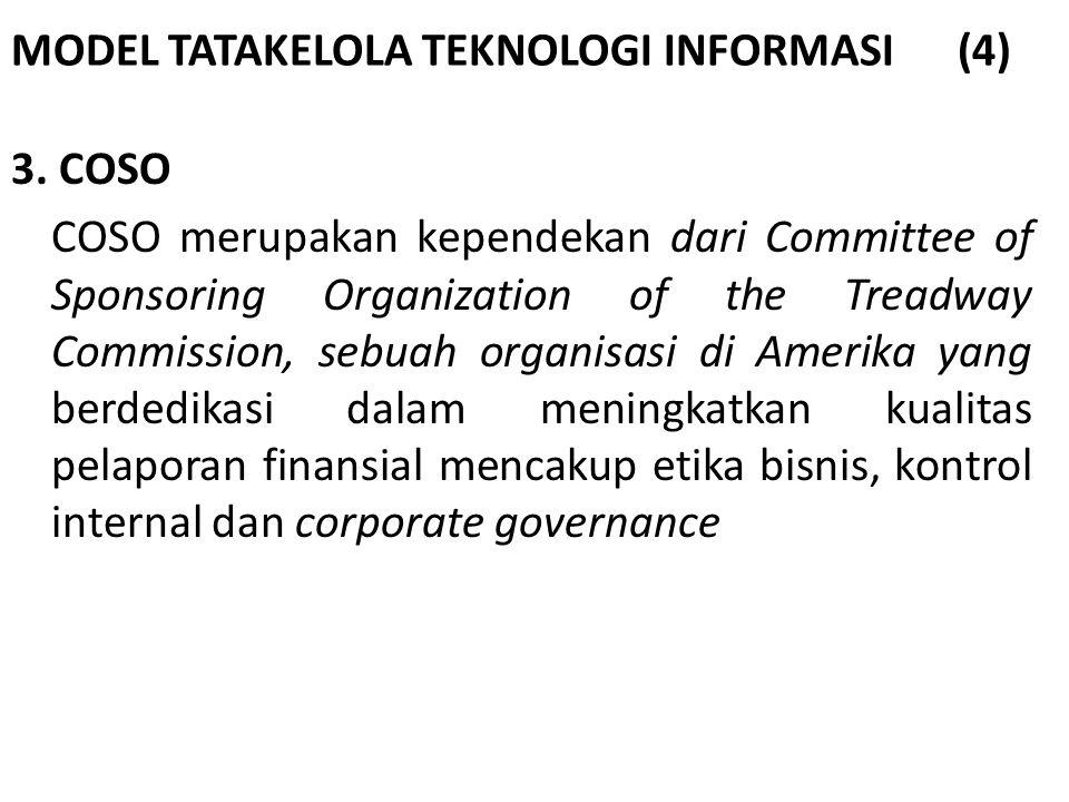 MODEL TATAKELOLA TEKNOLOGI INFORMASI (4) 3. COSO COSO merupakan kependekan dari Committee of Sponsoring Organization of the Treadway Commission, sebua