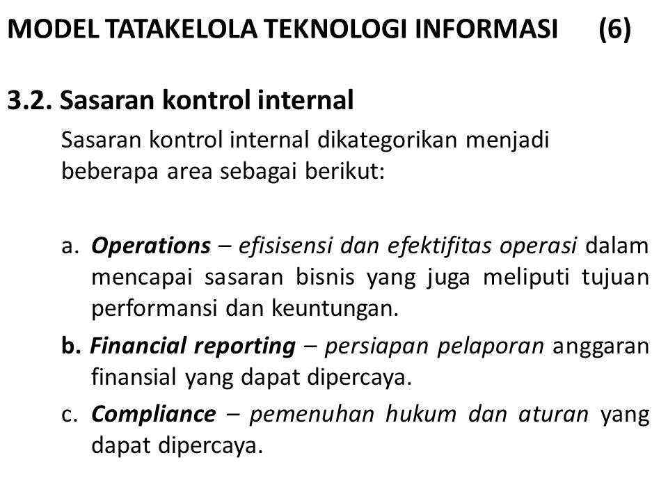 MODEL TATAKELOLA TEKNOLOGI INFORMASI (6) 3.2. Sasaran kontrol internal Sasaran kontrol internal dikategorikan menjadi beberapa area sebagai berikut: a