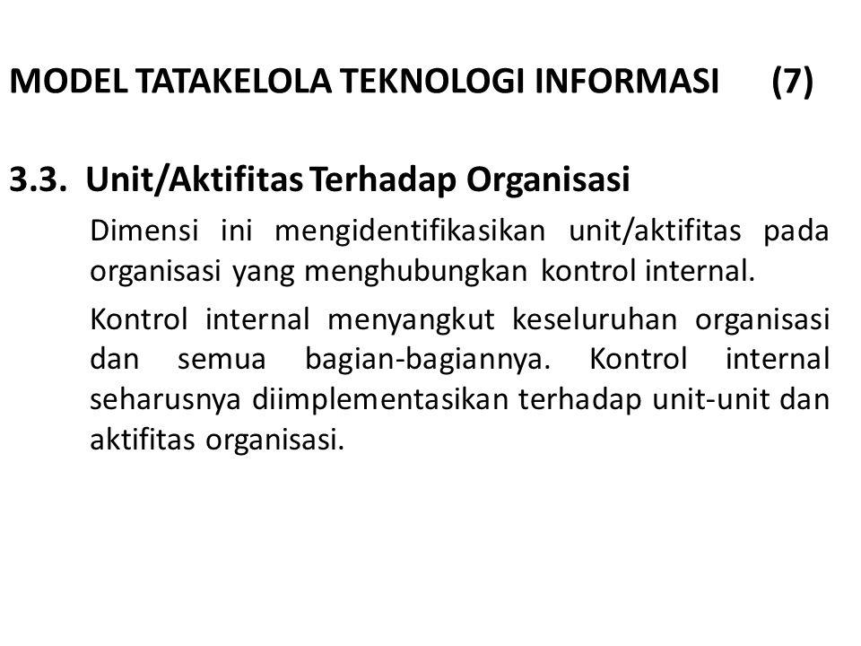MODEL TATAKELOLA TEKNOLOGI INFORMASI (7) 3.3. Unit/Aktifitas Terhadap Organisasi Dimensi ini mengidentifikasikan unit/aktifitas pada organisasi yang m