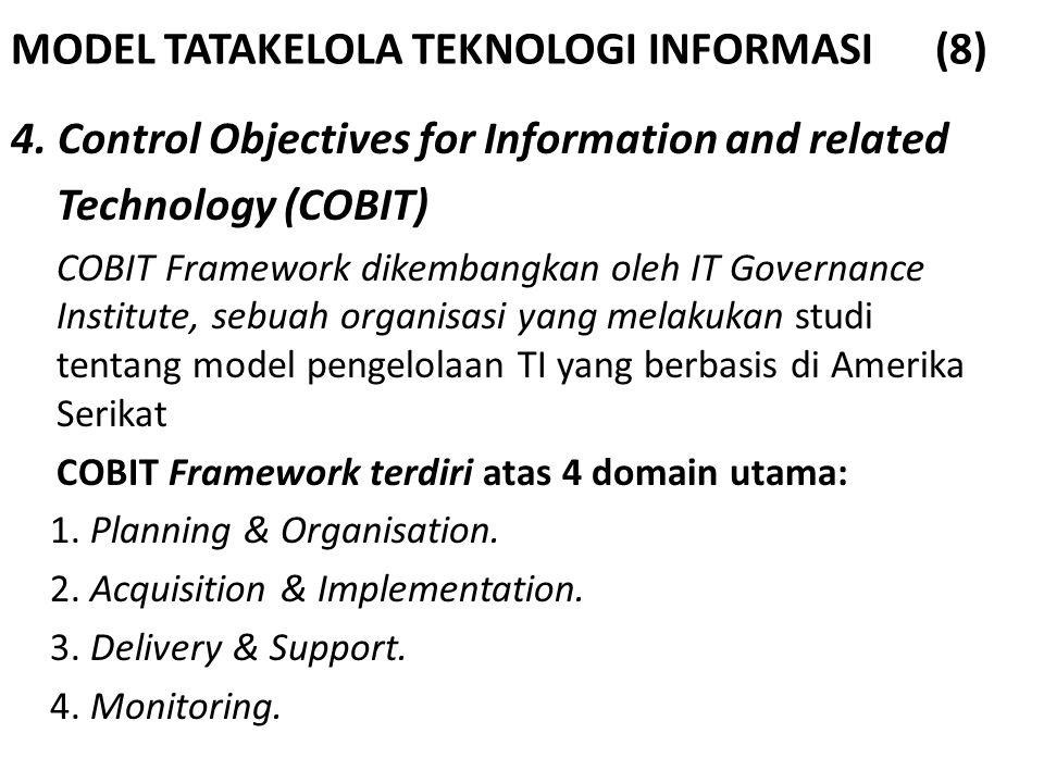 MODEL TATAKELOLA TEKNOLOGI INFORMASI (8) 4. Control Objectives for Information and related Technology (COBIT) COBIT Framework dikembangkan oleh IT Gov