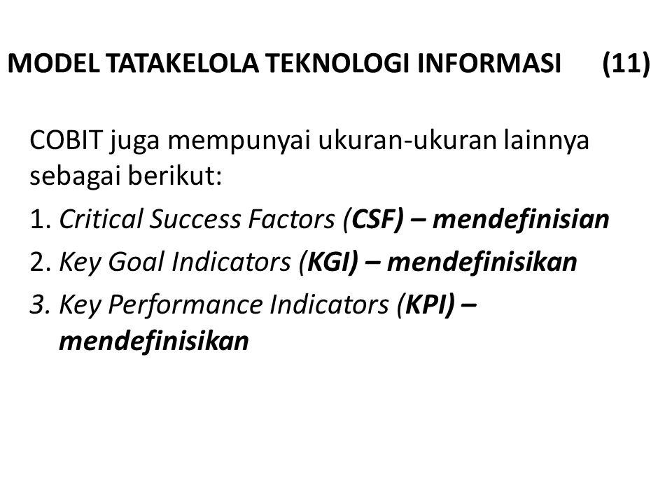 MODEL TATAKELOLA TEKNOLOGI INFORMASI (11) COBIT juga mempunyai ukuran-ukuran lainnya sebagai berikut: 1. Critical Success Factors (CSF) – mendefinisia