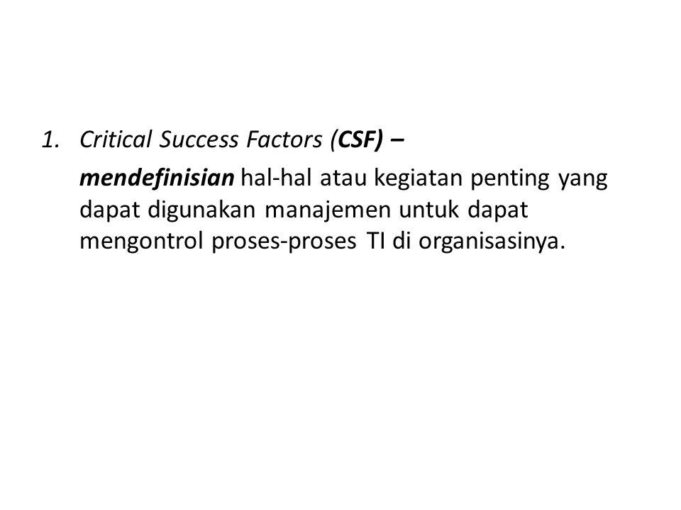 1.Critical Success Factors (CSF) – mendefinisian hal-hal atau kegiatan penting yang dapat digunakan manajemen untuk dapat mengontrol proses-proses TI