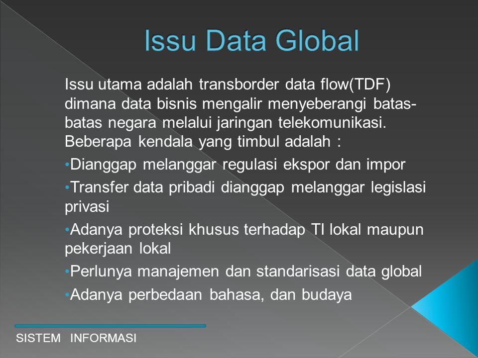 Issu utama adalah transborder data flow(TDF) dimana data bisnis mengalir menyeberangi batas- batas negara melalui jaringan telekomunikasi. Beberapa ke