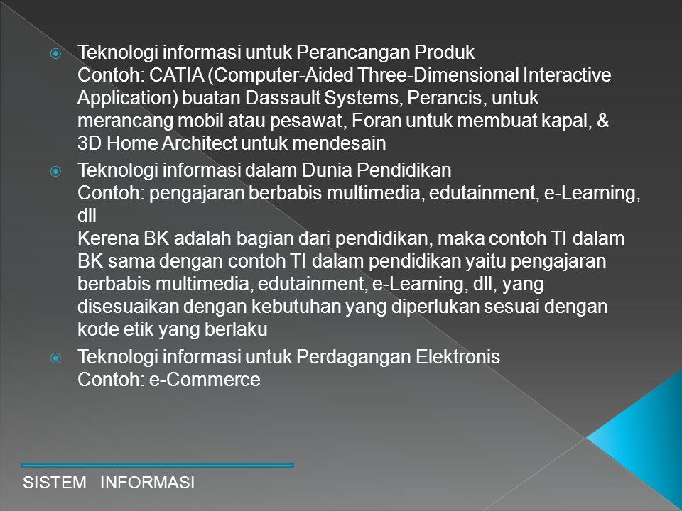 SISTEM INFORMASI  Teknologi informasi untuk Perancangan Produk Contoh: CATIA (Computer-Aided Three-Dimensional Interactive Application) buatan Dassau