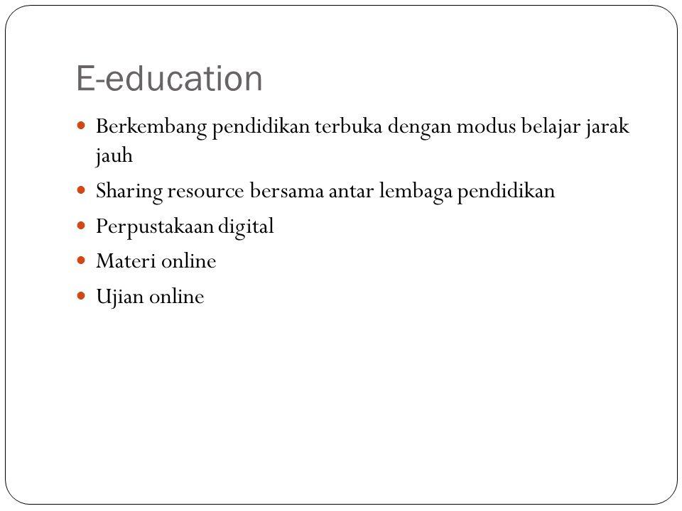E-education Berkembang pendidikan terbuka dengan modus belajar jarak jauh Sharing resource bersama antar lembaga pendidikan Perpustakaan digital Mater