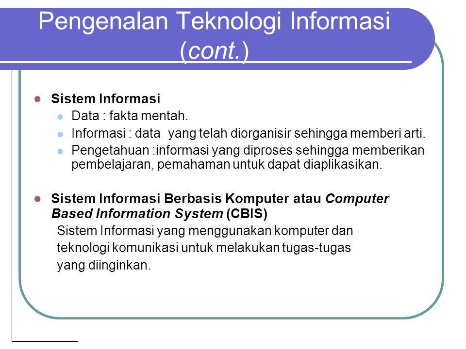 Pengenalan Teknologi Informasi (cont.) Infrastruktur Informasi Perangkat Keras (Hardware) Perangkat Lunak (Software) Jaringan dan Komunikasi Basis Data (Database) Information Management Personnel Arsitektur Informasi Perencanaan terhadap kebutuhan informasi