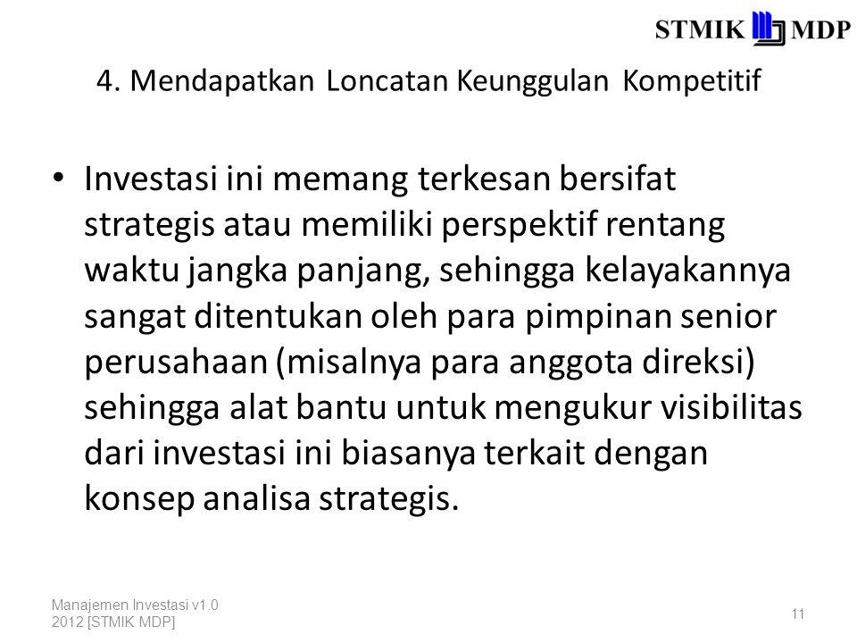 4. Mendapatkan Loncatan Keunggulan Kompetitif Investasi ini memang terkesan bersifat strategis atau memiliki perspektif rentang waktu jangka panjang,