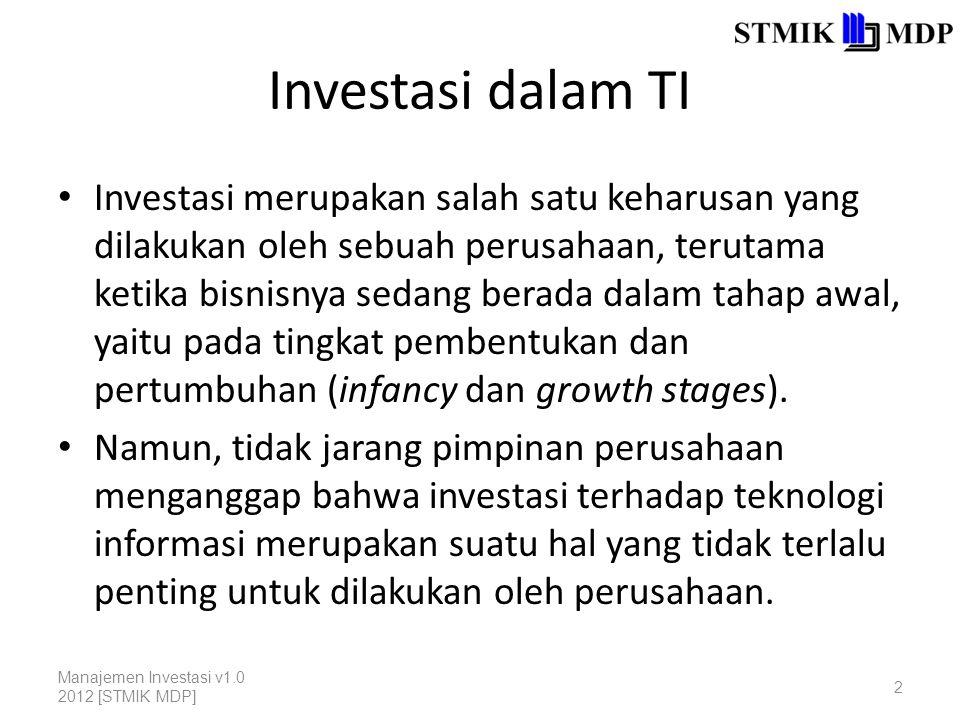 Investasi dalam TI Investasi merupakan salah satu keharusan yang dilakukan oleh sebuah perusahaan, terutama ketika bisnisnya sedang berada dalam tahap awal, yaitu pada tingkat pembentukan dan pertumbuhan (infancy dan growth stages).
