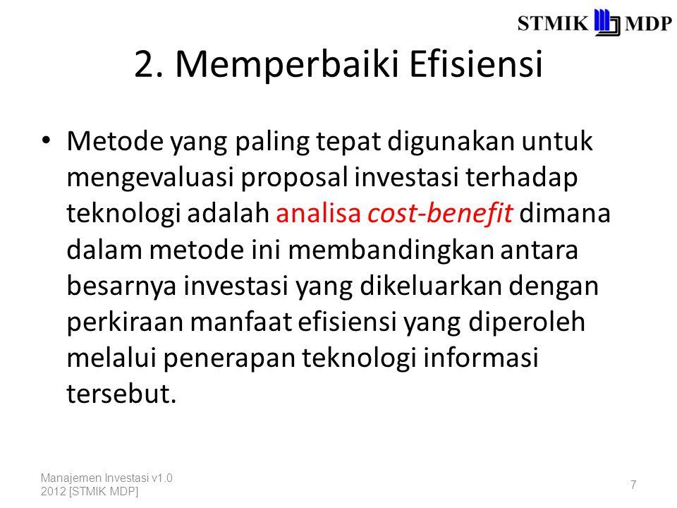 2. Memperbaiki Efisiensi Metode yang paling tepat digunakan untuk mengevaluasi proposal investasi terhadap teknologi adalah analisa cost-benefit diman