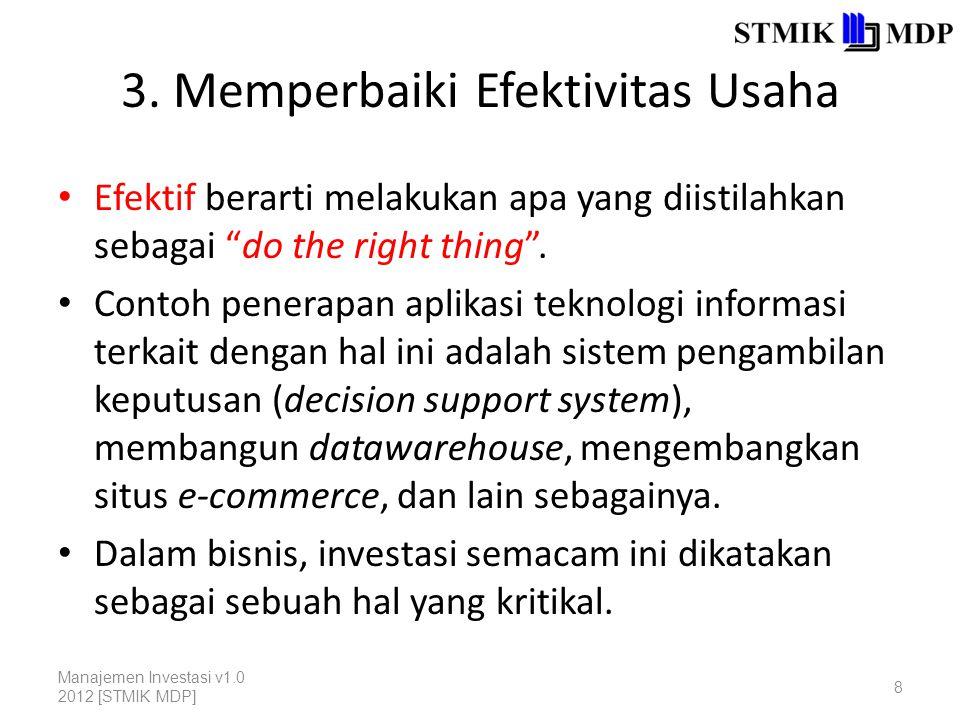 """3. Memperbaiki Efektivitas Usaha Efektif berarti melakukan apa yang diistilahkan sebagai """"do the right thing"""". Contoh penerapan aplikasi teknologi inf"""