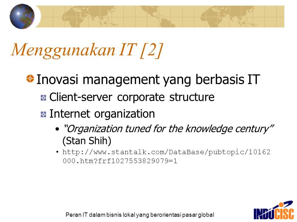 Peran IT dalam bisnis lokal yang berorientasi pasar global Menggunakan IT [2] Inovasi management yang berbasis IT Client-server corporate structure In