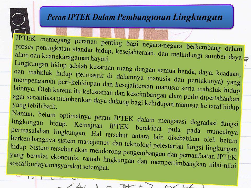 IPTEK memegang peranan penting bagi negara-negara berkembang dalam proses peningkatan standar hidup, kesejahteraan, dan melindungi sumber daya alam da