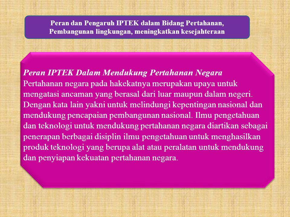 Peran dan Pengaruh IPTEK dalam Bidang Pertahanan, Pembangunan lingkungan, meningkatkan kesejahteraan Peran IPTEK Dalam Mendukung Pertahanan Negara Per