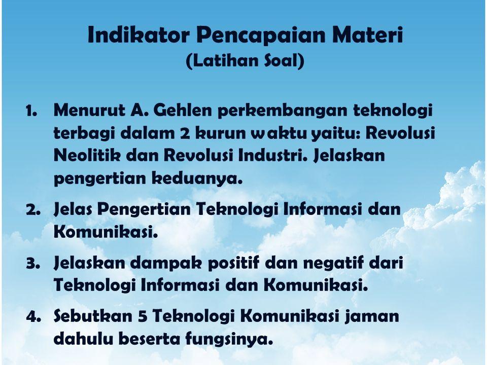 Indikator Pencapaian Materi (Latihan Soal) 1.Menurut A. Gehlen perkembangan teknologi terbagi dalam 2 kurun waktu yaitu: Revolusi Neolitik dan Revolus
