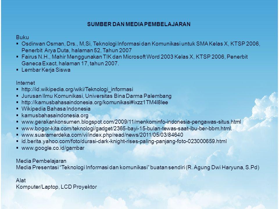 SUMBER DAN MEDIA PEMBELAJARAN Buku  Osdirwan Osman, Drs., M,Si, Teknologi Informasi dan Komunikasi untuk SMA Kelas X, KTSP 2006, Penerbit Arya Duta,