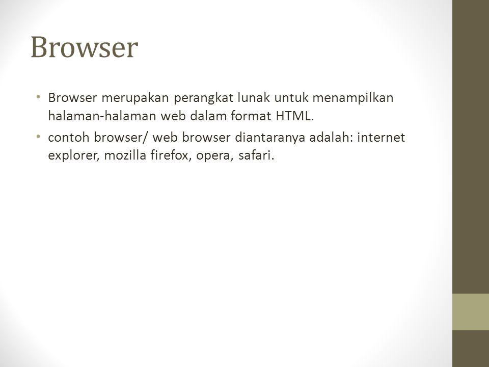 Browser Browser merupakan perangkat lunak untuk menampilkan halaman-halaman web dalam format HTML.