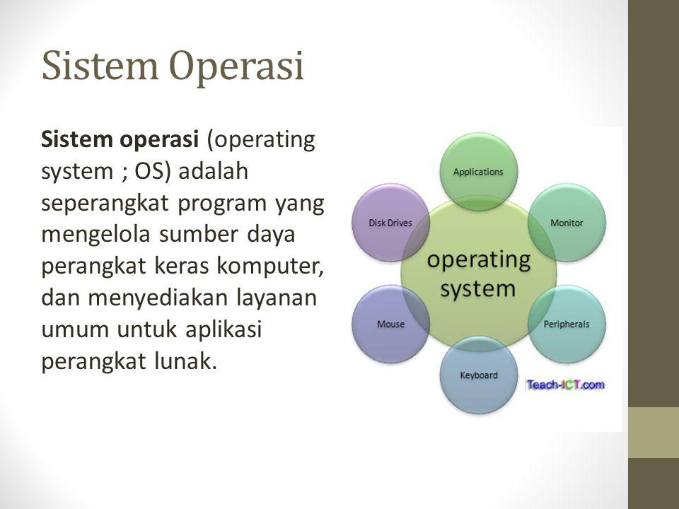 Sistem Operasi Sistem operasi (operating system ; OS) adalah seperangkat program yang mengelola sumber daya perangkat keras komputer, dan menyediakan layanan umum untuk aplikasi perangkat lunak.