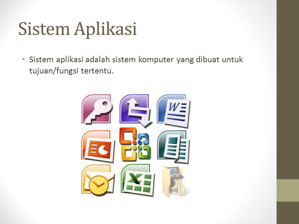 Sistem Aplikasi Sistem aplikasi adalah sistem komputer yang dibuat untuk tujuan/fungsi tertentu.