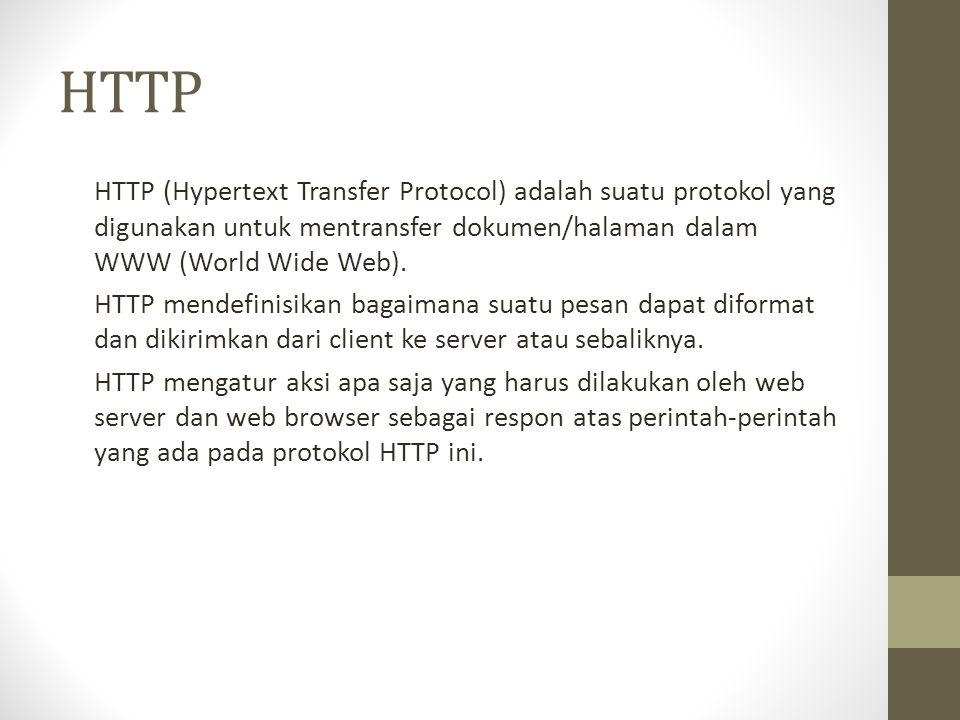 HTTP HTTP (Hypertext Transfer Protocol) adalah suatu protokol yang digunakan untuk mentransfer dokumen/halaman dalam WWW (World Wide Web).