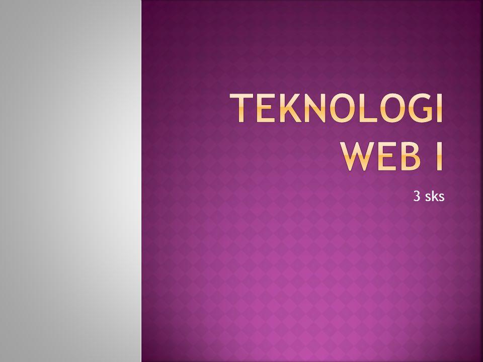  Teknologi web adalah metodologi atau perangkat lunak yang mendukung peningkatan kemampuan Aplikasi Web dari segi  Interface : menarik dan user friendly  Kemudahan pengembagan  Kecepatan akses  Kemananan