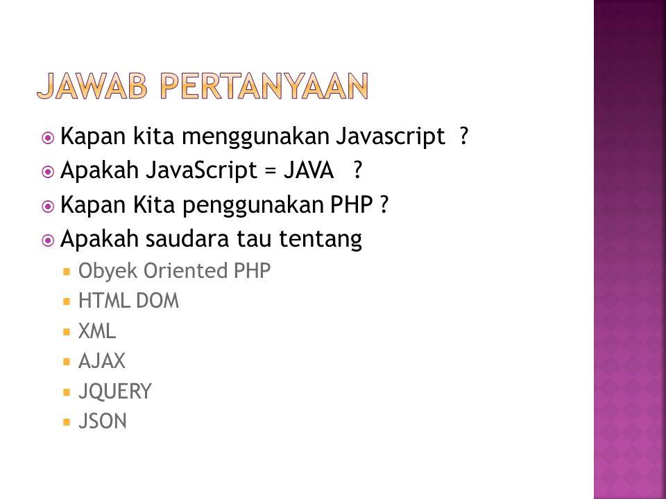  Kapan kita menggunakan Javascript ?  Apakah JavaScript = JAVA ?  Kapan Kita penggunakan PHP ?  Apakah saudara tau tentang  Obyek Oriented PHP 