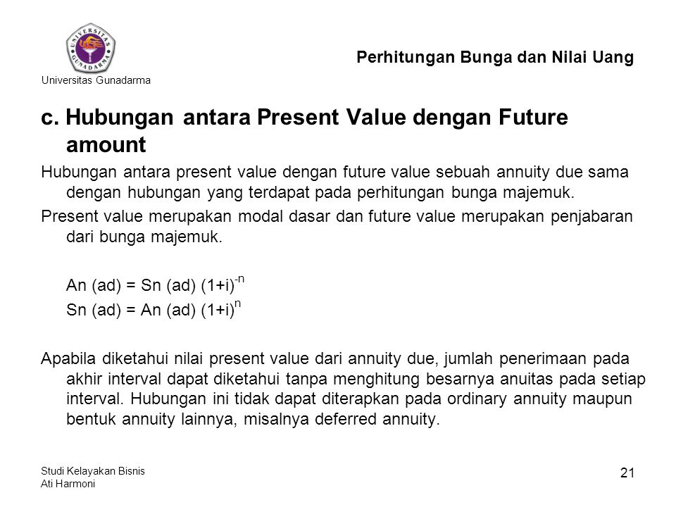 Universitas Gunadarma Studi Kelayakan Bisnis Ati Harmoni 21 c. Hubungan antara Present Value dengan Future amount Hubungan antara present value dengan