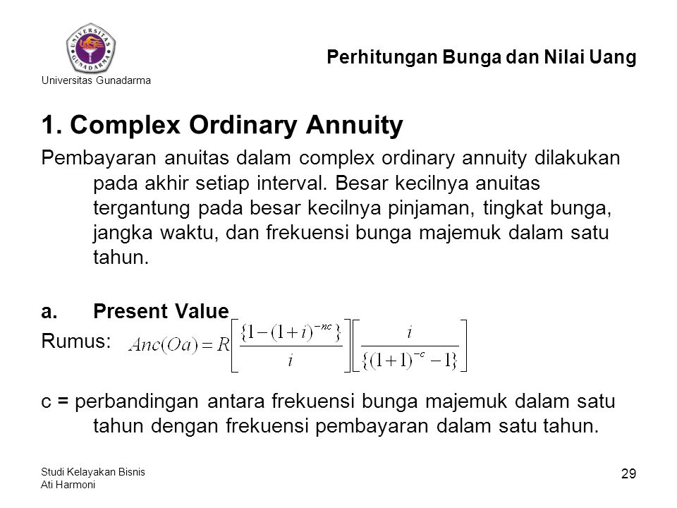 Universitas Gunadarma Studi Kelayakan Bisnis Ati Harmoni 29 1. Complex Ordinary Annuity Pembayaran anuitas dalam complex ordinary annuity dilakukan pa