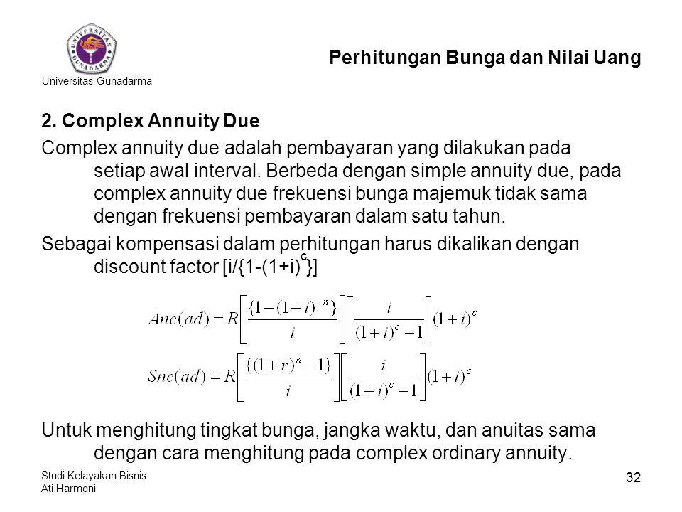 Universitas Gunadarma Studi Kelayakan Bisnis Ati Harmoni 32 2. Complex Annuity Due Complex annuity due adalah pembayaran yang dilakukan pada setiap aw