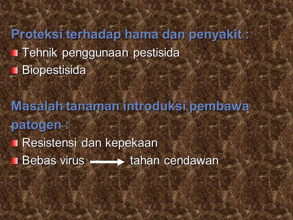 Proteksi terhadap hama dan penyakit : Tehnik penggunaan pestisida Biopestisida Masalah tanaman introduksi pembawa patogen : Resistensi dan kepekaan Be