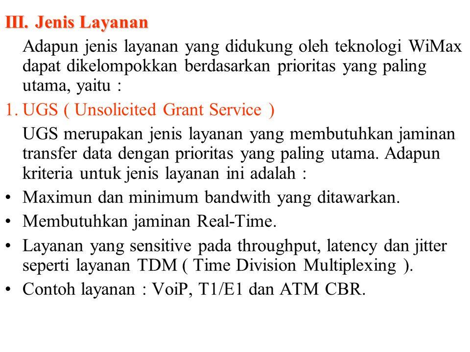 III. Jenis Layanan Adapun jenis layanan yang didukung oleh teknologi WiMax dapat dikelompokkan berdasarkan prioritas yang paling utama, yaitu : 1.UGS