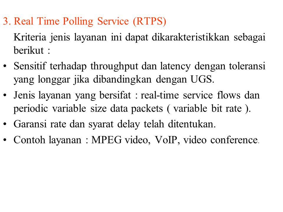 3. Real Time Polling Service (RTPS) Kriteria jenis layanan ini dapat dikarakteristikkan sebagai berikut : Sensitif terhadap throughput dan latency den