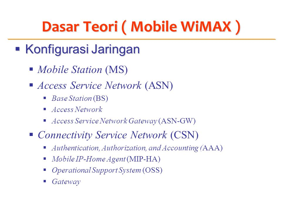 Dasar Teori ( Mobile WiMAX )  Konfigurasi Jaringan  Mobile Station (MS)  Access Service Network (ASN)  Base Station (BS)  Access Network  Access
