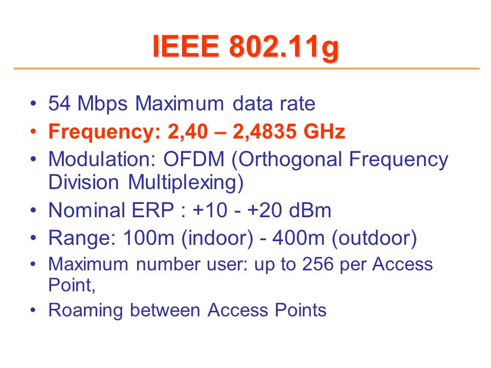 IEEE 802.11g 54 Mbps Maximum data rate Frequency: 2,40 – 2,4835 GHz Modulation: OFDM (Orthogonal Frequency Division Multiplexing) Nominal ERP : +10 -