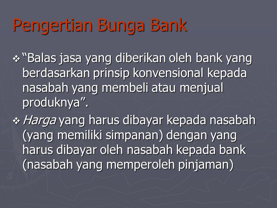 """Pengertian Bunga Bank  """"Balas jasa yang diberikan oleh bank yang berdasarkan prinsip konvensional kepada nasabah yang membeli atau menjual produknya"""""""