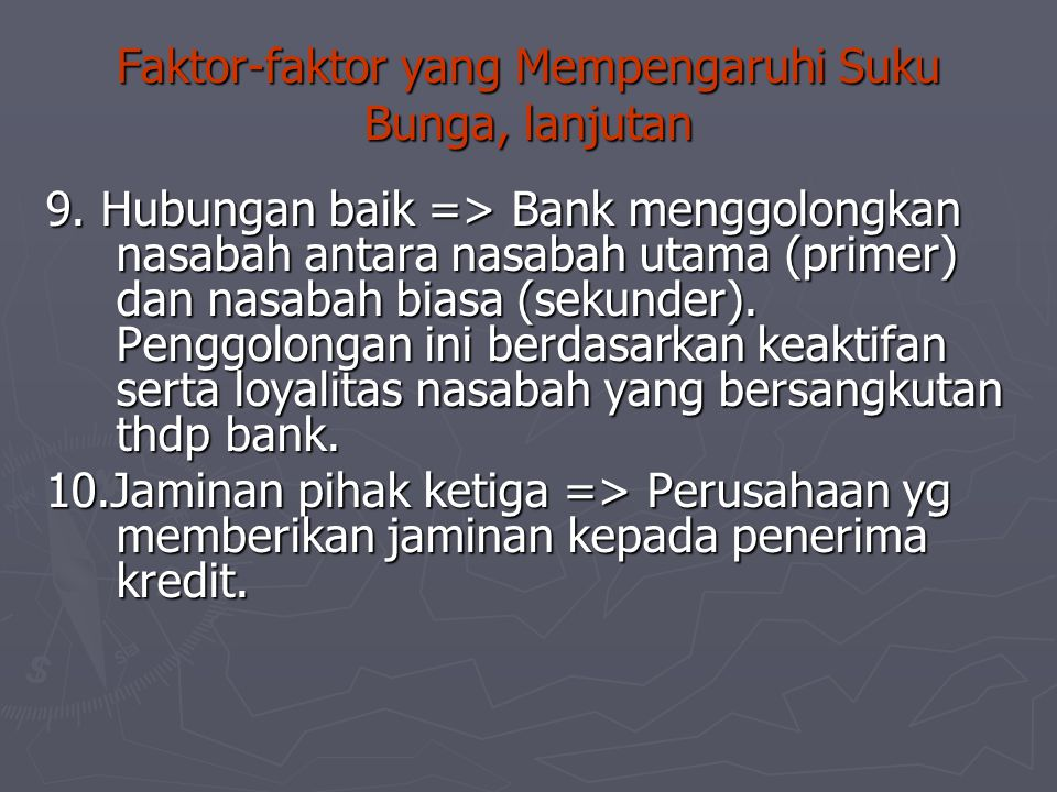 9. Hubungan baik => Bank menggolongkan nasabah antara nasabah utama (primer) dan nasabah biasa (sekunder). Penggolongan ini berdasarkan keaktifan sert