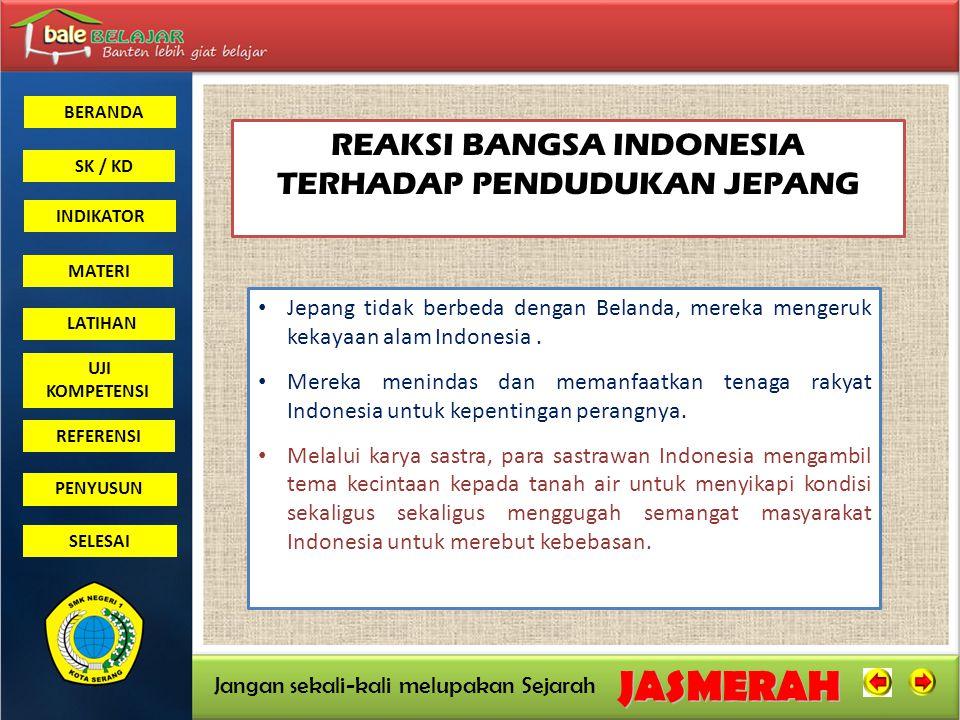 BERANDA SK / KD INDIKATORJASMERAH Jangan sekali-kali melupakan Sejarah MATERI LATIHAN UJI KOMPETENSI REFERENSI PENYUSUN SELESAI REAKSI BANGSA INDONESI
