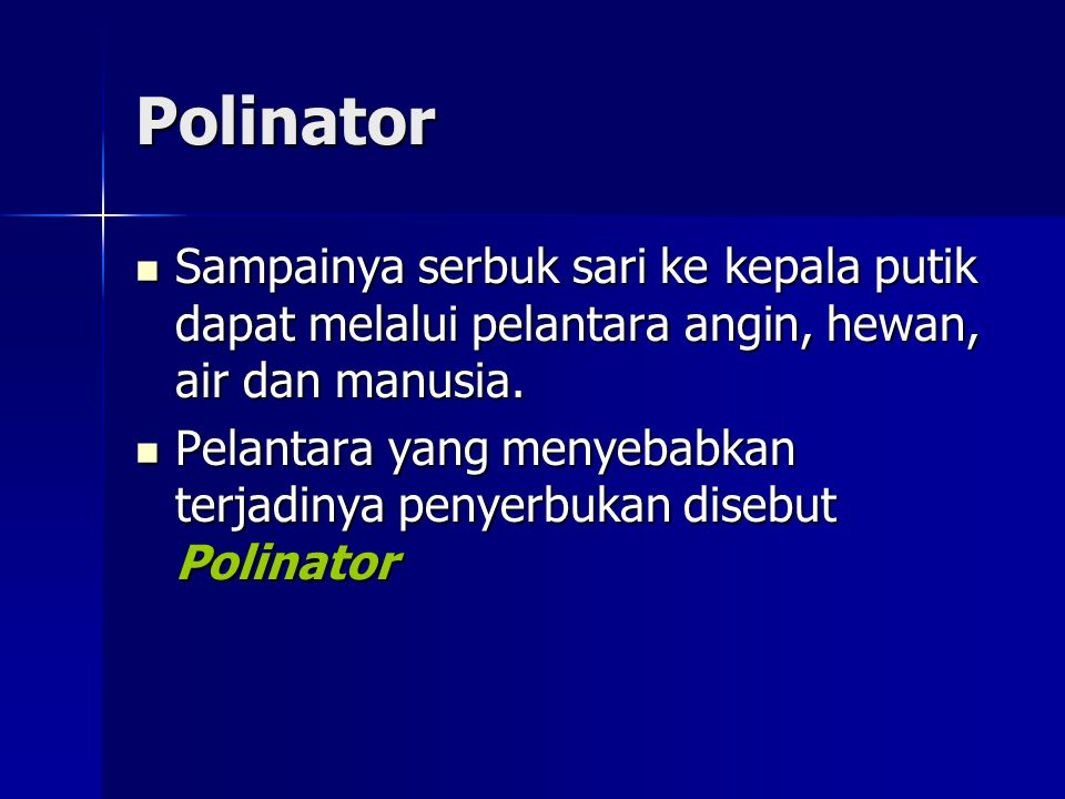 Polinator Sampainya serbuk sari ke kepala putik dapat melalui pelantara angin, hewan, air dan manusia. Sampainya serbuk sari ke kepala putik dapat mel