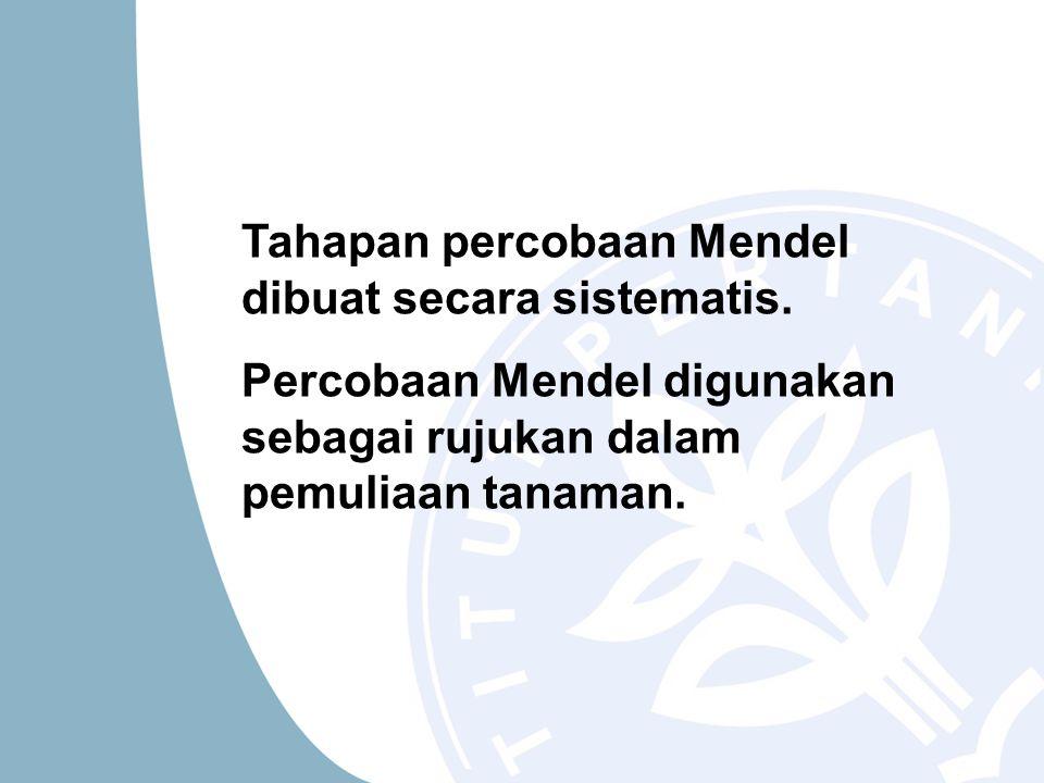 Tahapan percobaan Mendel dibuat secara sistematis. Percobaan Mendel digunakan sebagai rujukan dalam pemuliaan tanaman.