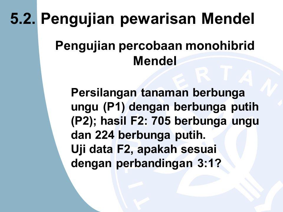 5.2. Pengujian pewarisan Mendel Persilangan tanaman berbunga ungu (P1) dengan berbunga putih (P2); hasil F2: 705 berbunga ungu dan 224 berbunga putih.