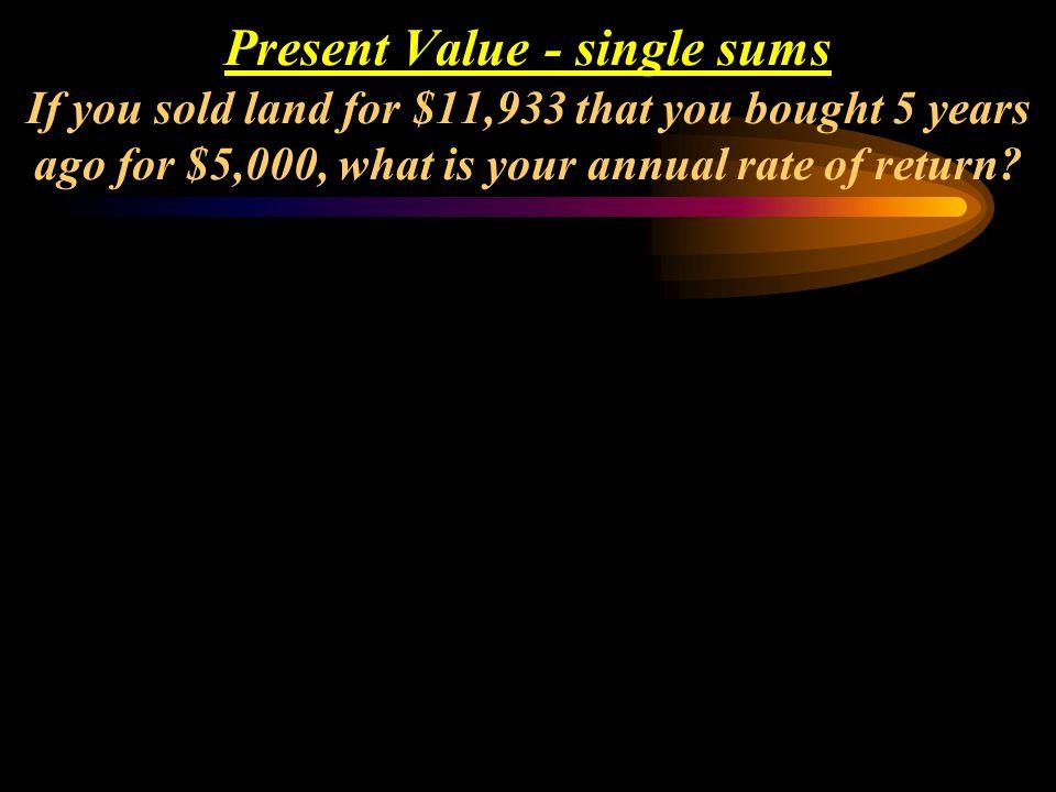 Mathematical Solution: PV = FV (PVIF i, n ) PV = 100 (PVIF.07, 15 ) (use PVIF table, or) PV = FV / (1 + i) n PV = 100 / (1.07) 15 = $362.45 Present Va