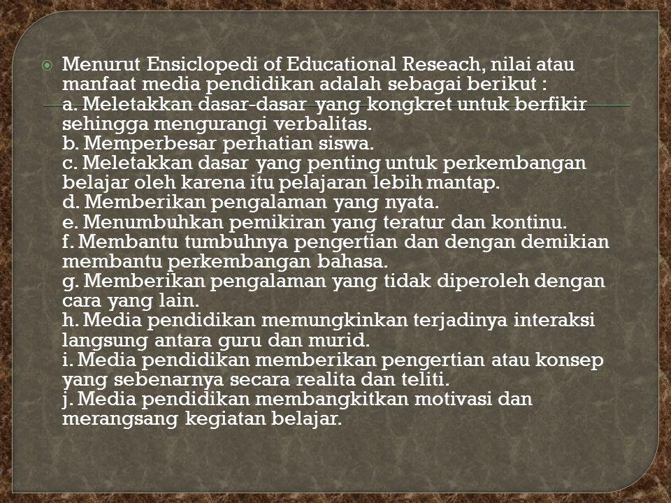  Menurut Ensiclopedi of Educational Reseach, nilai atau manfaat media pendidikan adalah sebagai berikut : a. Meletakkan dasar-dasar yang kongkret unt
