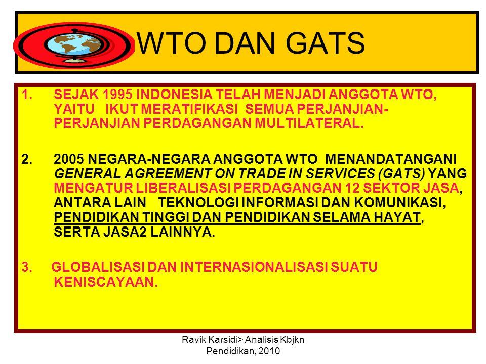 Ravik Karsidi> Analisis Kbjkn Pendidikan, 2010 1.SEJAK 1995 INDONESIA TELAH MENJADI ANGGOTA WTO, YAITU IKUT MERATIFIKASI SEMUA PERJANJIAN- PERJANJIAN