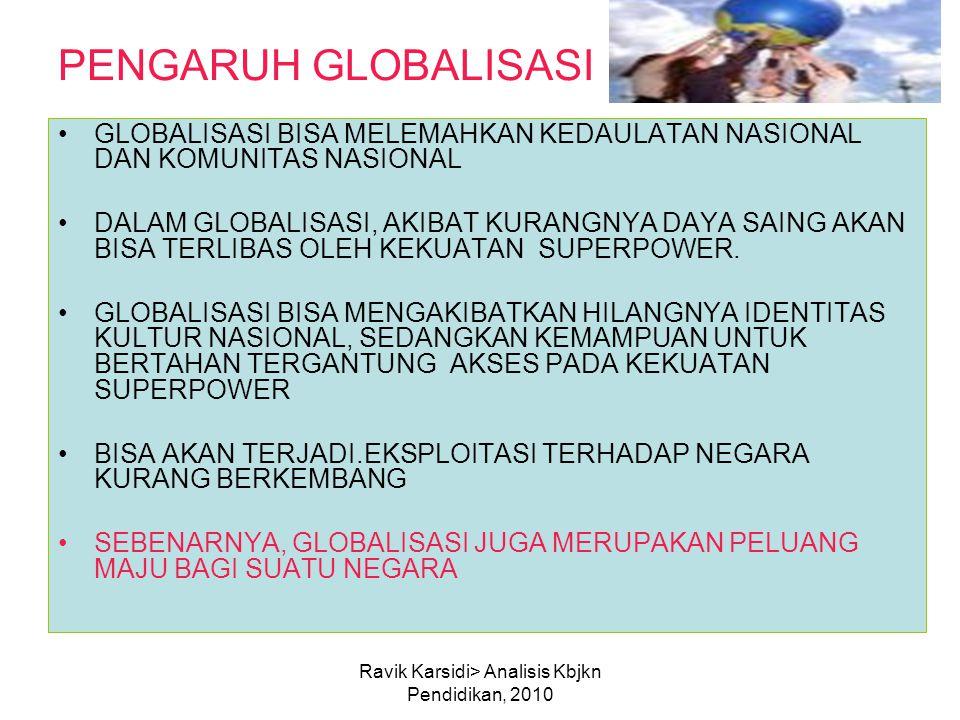 Ravik Karsidi> Analisis Kbjkn Pendidikan, 2010 PENGARUH GLOBALISASI GLOBALISASI BISA MELEMAHKAN KEDAULATAN NASIONAL DAN KOMUNITAS NASIONAL DALAM GLOBA