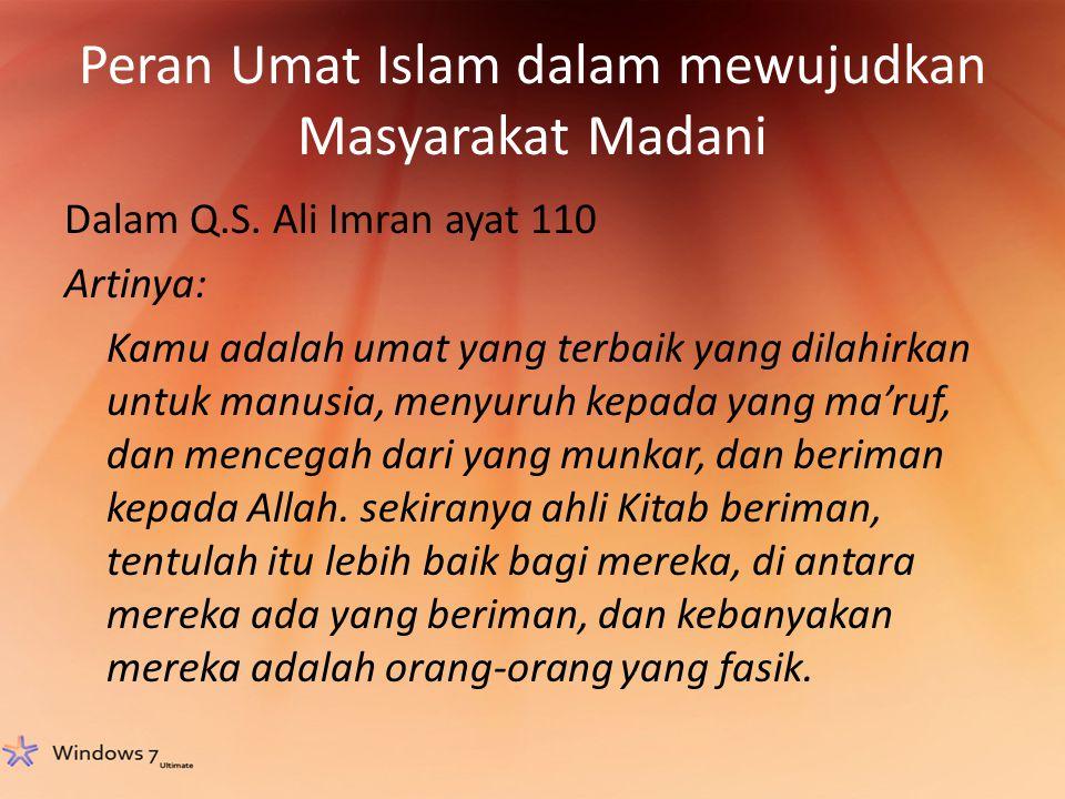 Peran Umat Islam dalam mewujudkan Masyarakat Madani Dalam Q.S. Ali Imran ayat 110 Artinya: Kamu adalah umat yang terbaik yang dilahirkan untuk manusia