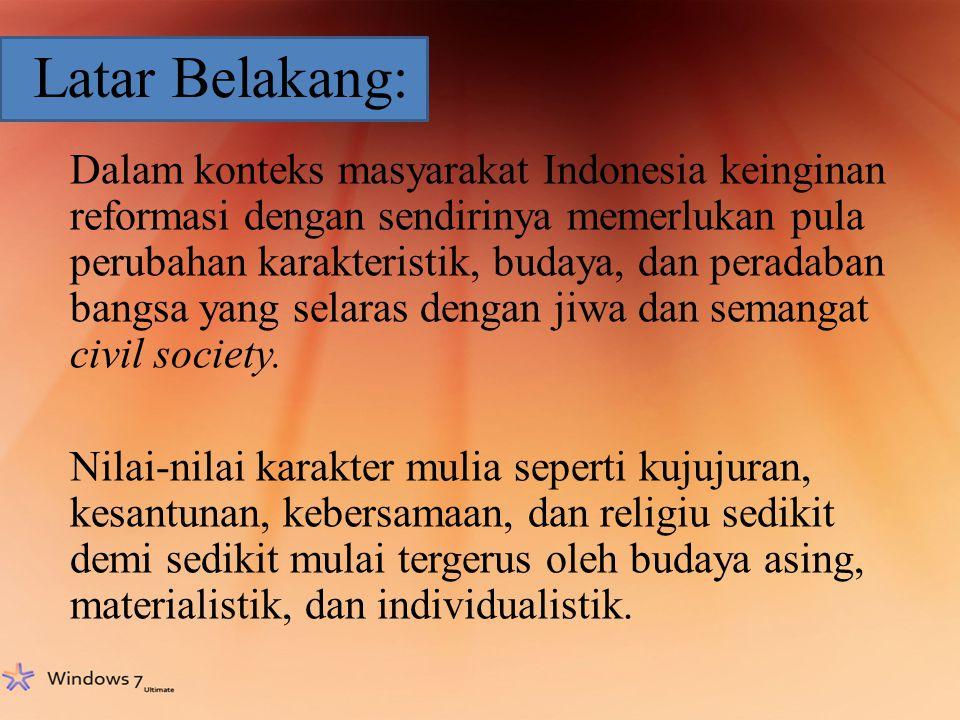 Latar Belakang: Dalam konteks masyarakat Indonesia keinginan reformasi dengan sendirinya memerlukan pula perubahan karakteristik, budaya, dan peradaba