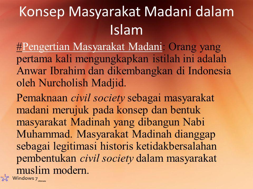 Konsep Masyarakat Madani dalam Islam #Pengertian Masyarakat Madani: Orang yang pertama kali mengungkapkan istilah ini adalah Anwar Ibrahim dan dikemba
