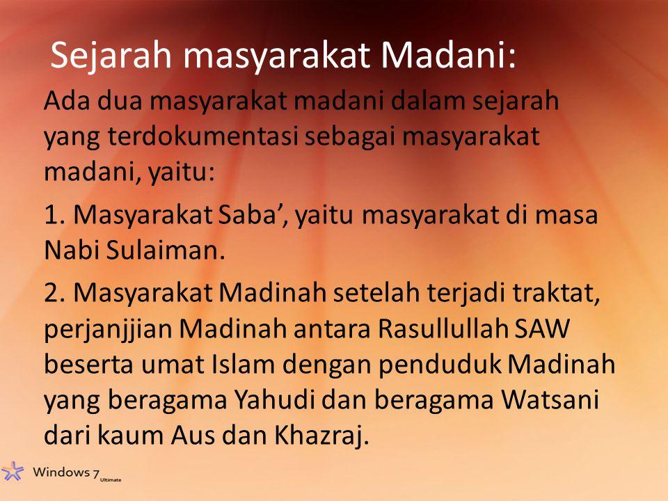 Sejarah masyarakat Madani: Ada dua masyarakat madani dalam sejarah yang terdokumentasi sebagai masyarakat madani, yaitu: 1. Masyarakat Saba', yaitu ma