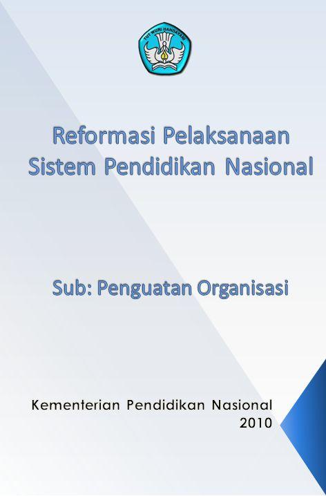 Reformasi Pelaksanaan Sistem Pendidikan Nasional Kementerian Pendidikan Nasional 2010 2121 Implementasi peta pewarnaan menghasilkan struktur baru organisasi Kemdiknas yang secara konsisten menerapkan pendekatan jenjang/jenis pendidikan.